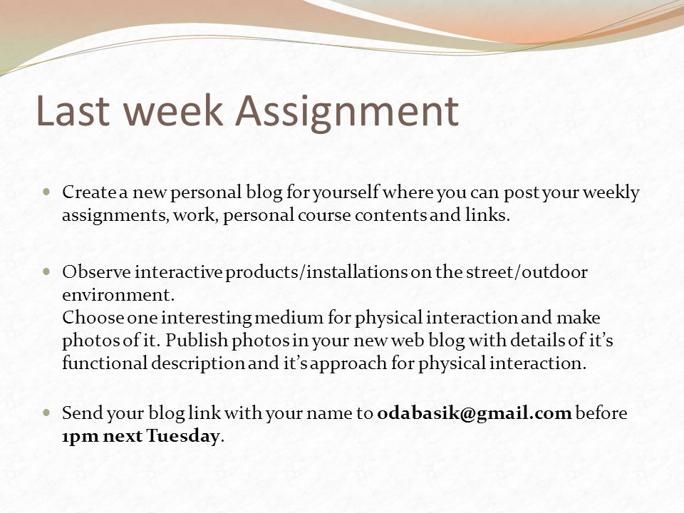 Last week Assignment Create a new personal blog for yourself where you can post your weekly assignments, work, personal course contents and links.