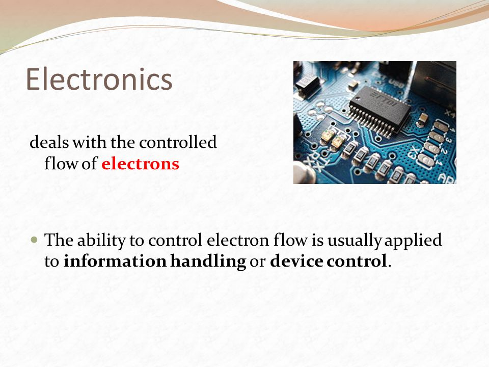 Electronics deals with the controlled flow of electrons