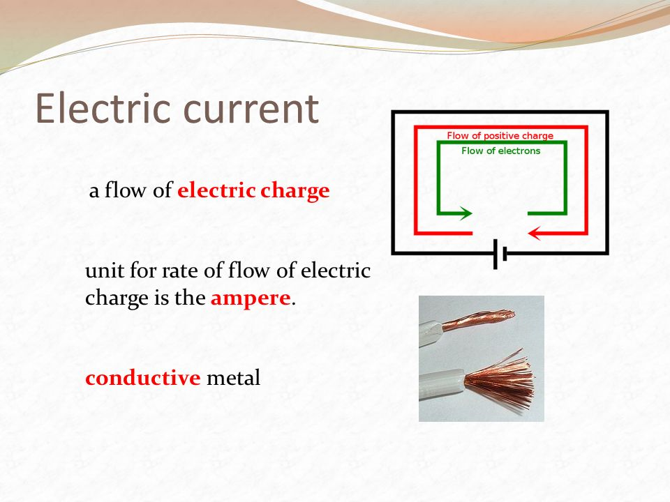 Electric current a flow of electric charge.