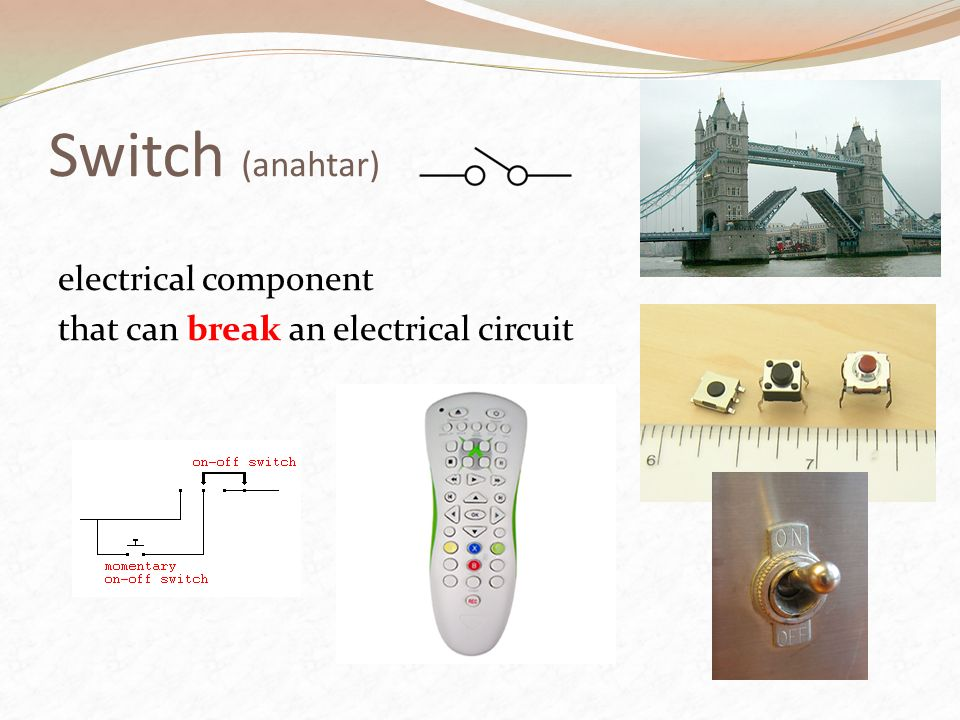 Switch (anahtar) electrical component that can break an electrical circuit