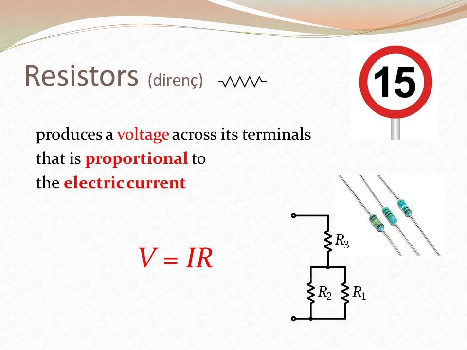 Resistors (direnç) V = IR produces a voltage across its terminals