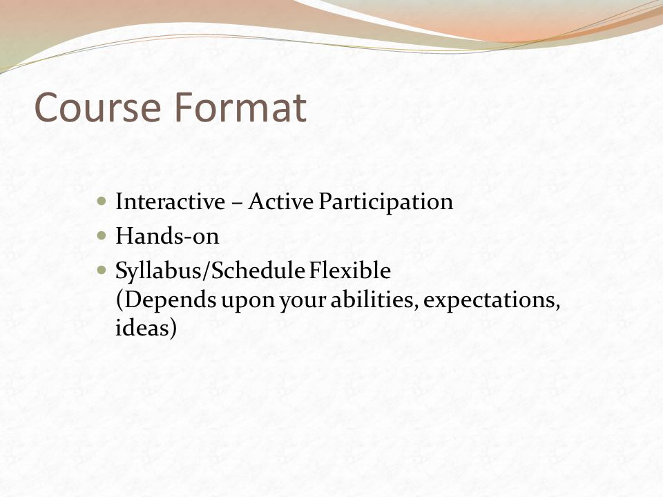 Course Format Interactive – Active Participation Hands-on