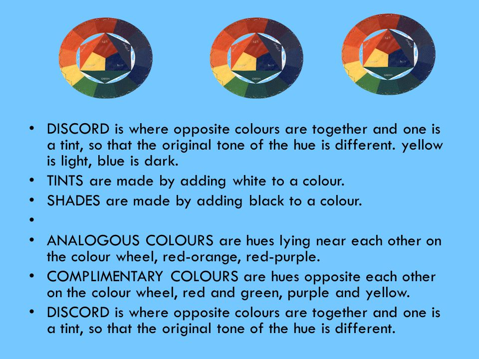 DISCORD is where opposite colours are together and one is a tint, so that the original tone of the hue is different. yellow is light, blue is dark.