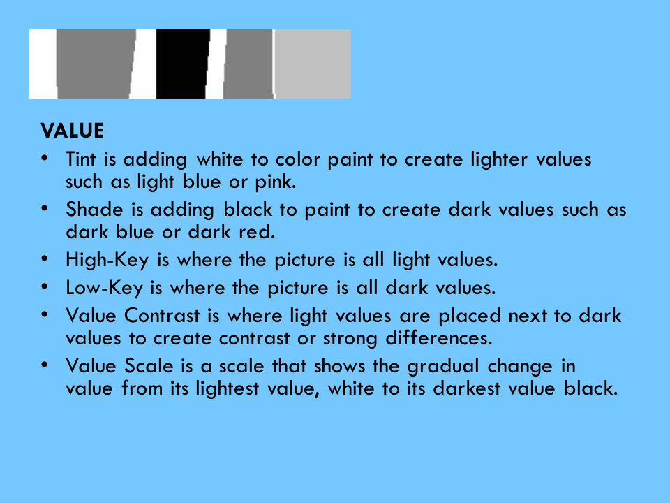 VA VALUE. Tint is adding white to color paint to create lighter values such as light blue or pink.