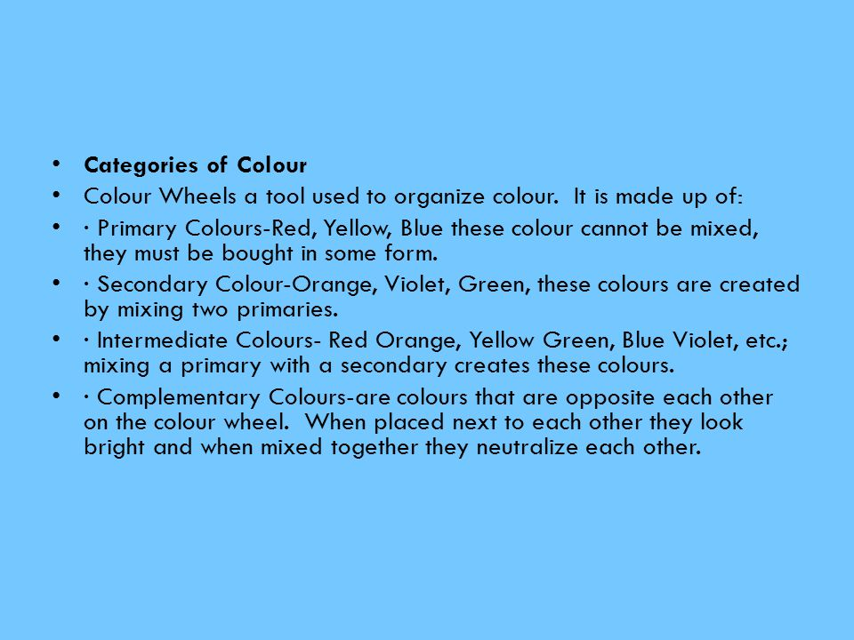 Categories of Colour Colour Wheels a tool used to organize colour. It is made up of: