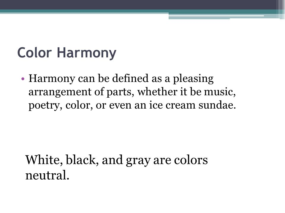 Color Harmony White, black, and gray are colors neutral.