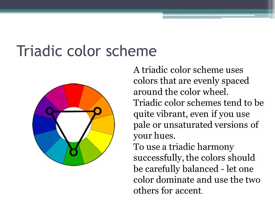 Triadic color scheme A triadic color scheme uses colors that are evenly spaced around the color wheel.