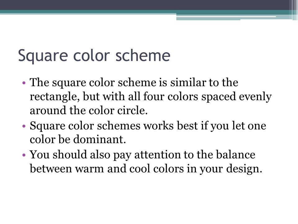 Square color scheme The square color scheme is similar to the rectangle, but with all four colors spaced evenly around the color circle.