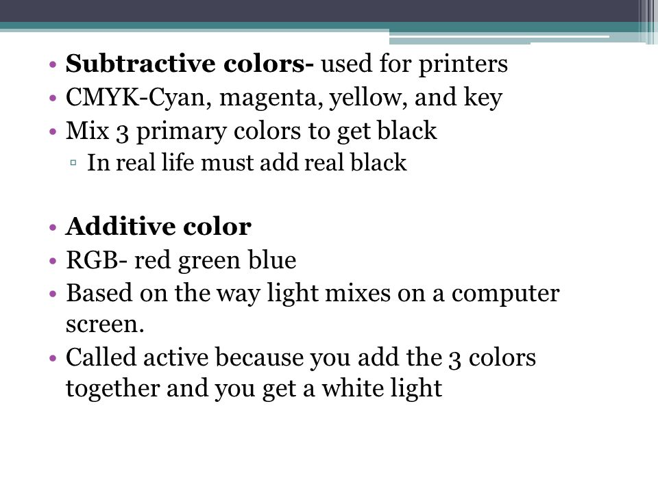 Subtractive colors- used for printers