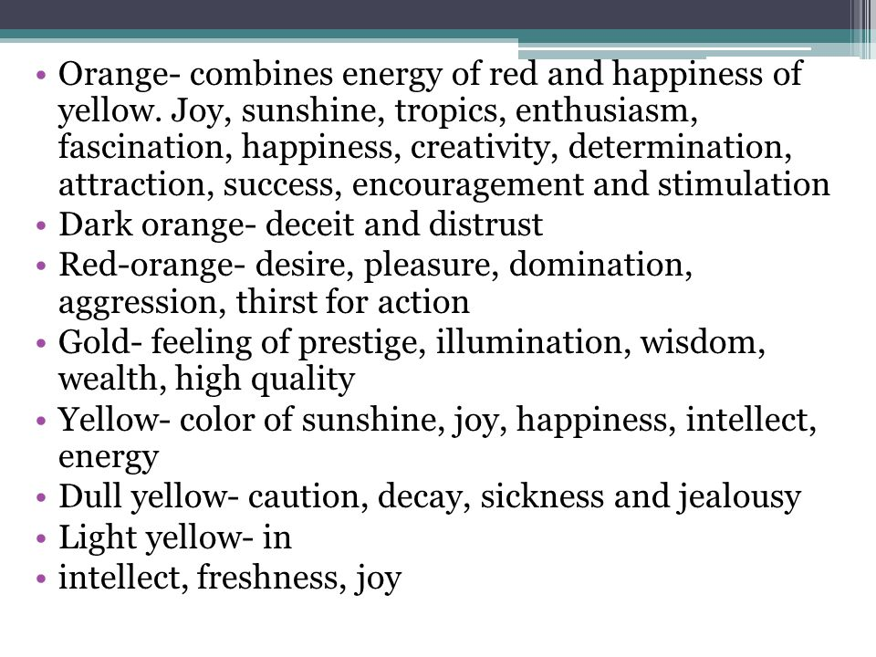 Orange- combines energy of red and happiness of yellow