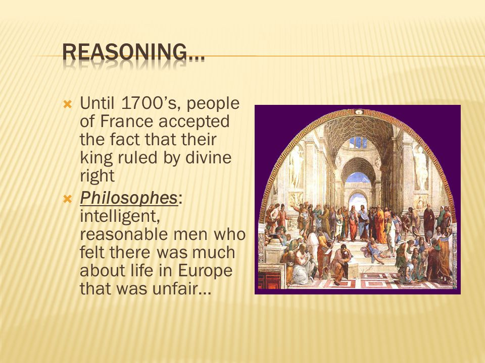 Reasoning… Until 1700's, people of France accepted the fact that their king ruled by divine right.