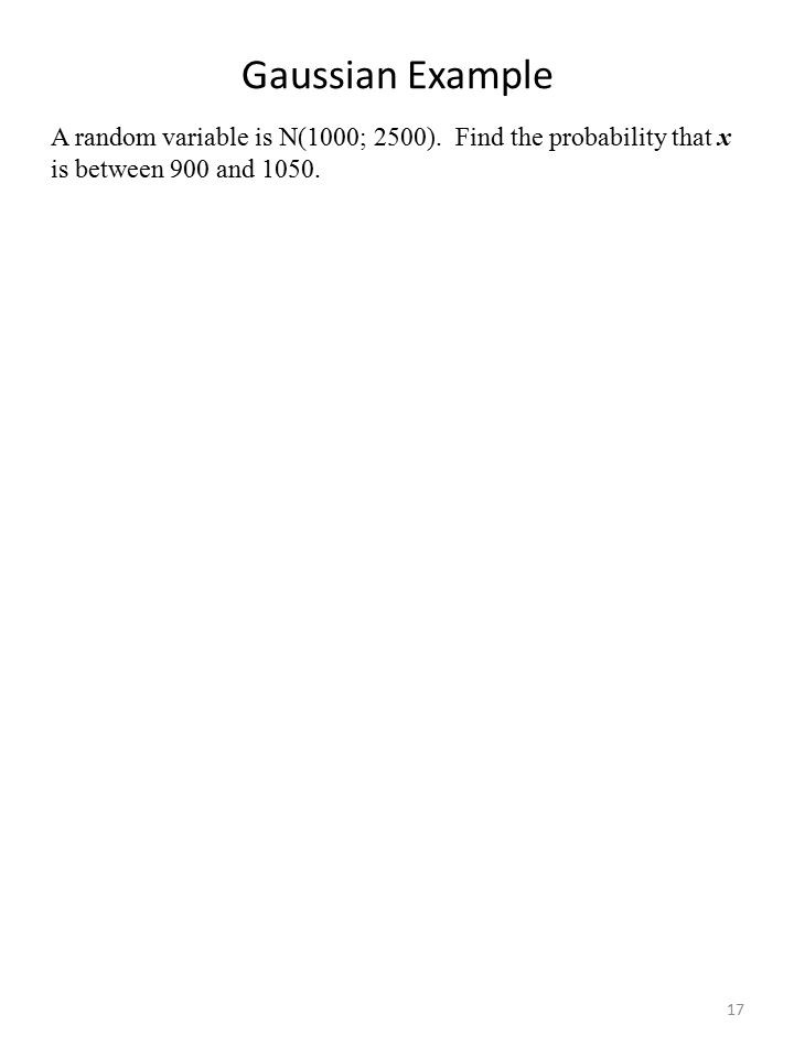 Gaussian Example A random variable is N(1000; 2500).