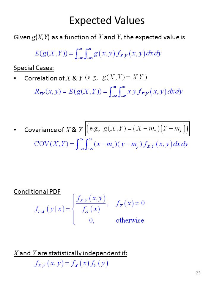 Expected Values Given g(X,Y) as a function of X and Y, the expected value is. Special Cases: Correlation of X & Y.