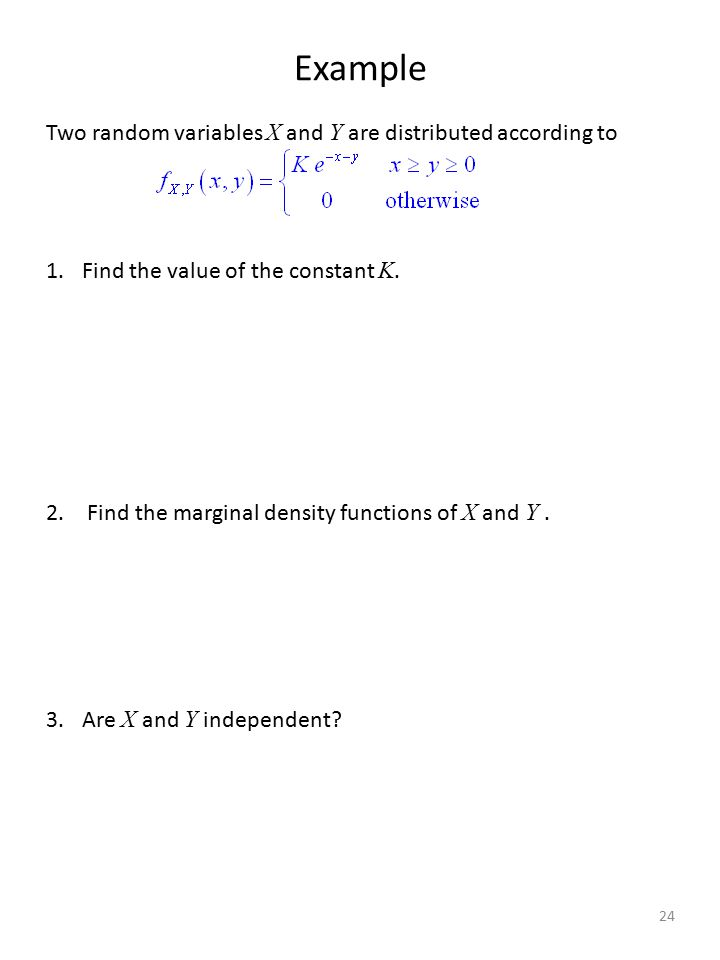 Example Two random variables X and Y are distributed according to