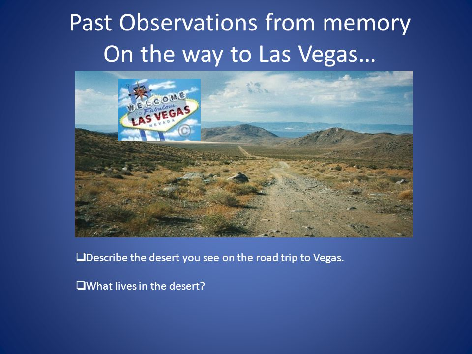 Past Observations from memory On the way to Las Vegas…