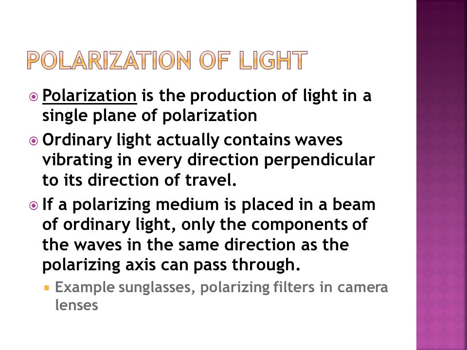 Polarization of Light Polarization is the production of light in a single plane of polarization.
