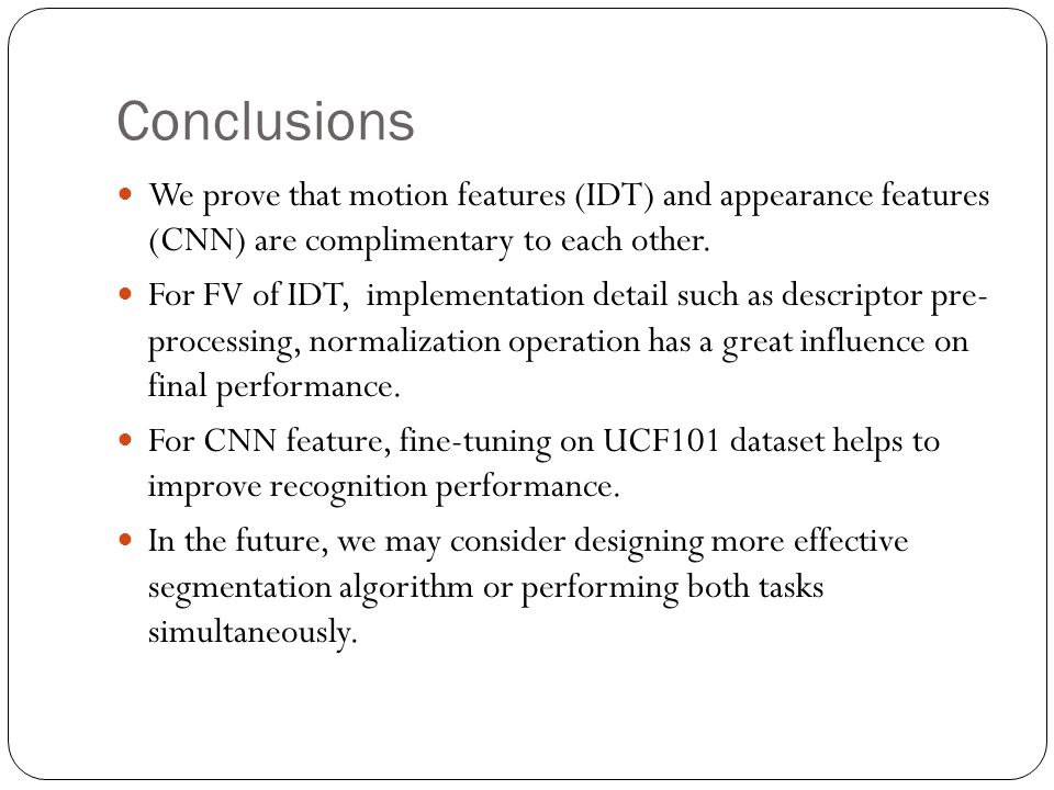 Conclusions We prove that motion features (IDT) and appearance features (CNN) are complimentary to each other.