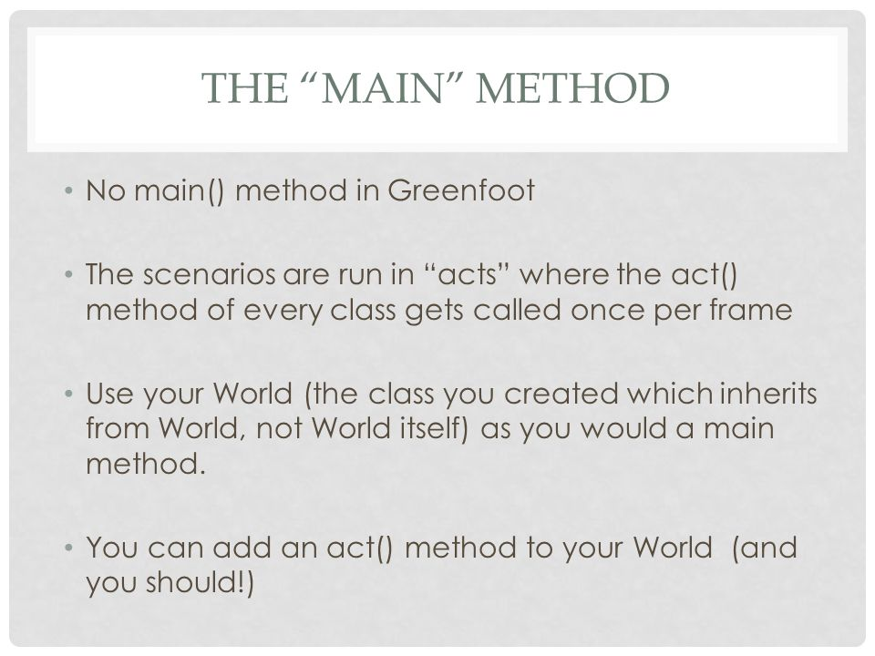 The main method No main() method in Greenfoot