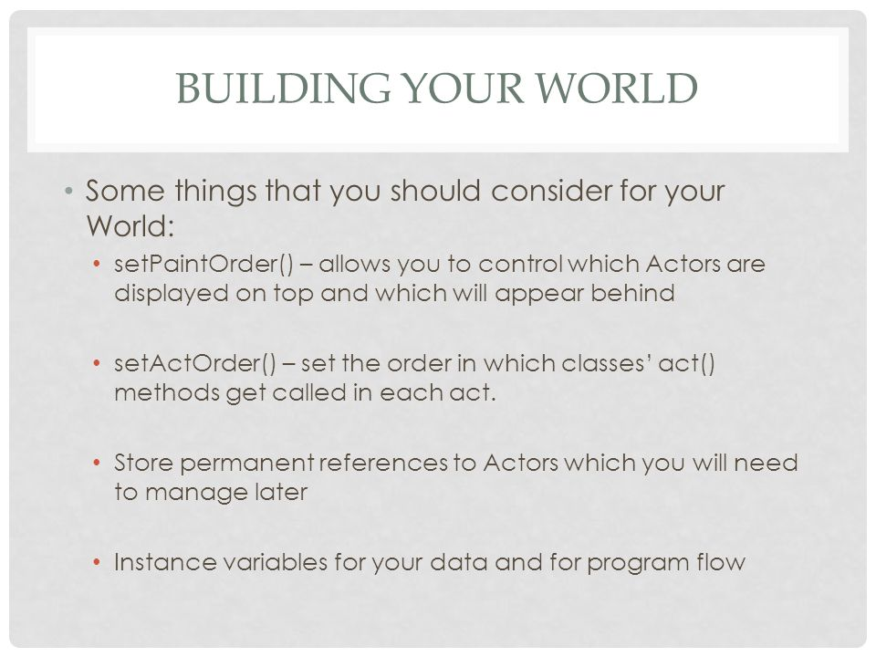 Building your World Some things that you should consider for your World: