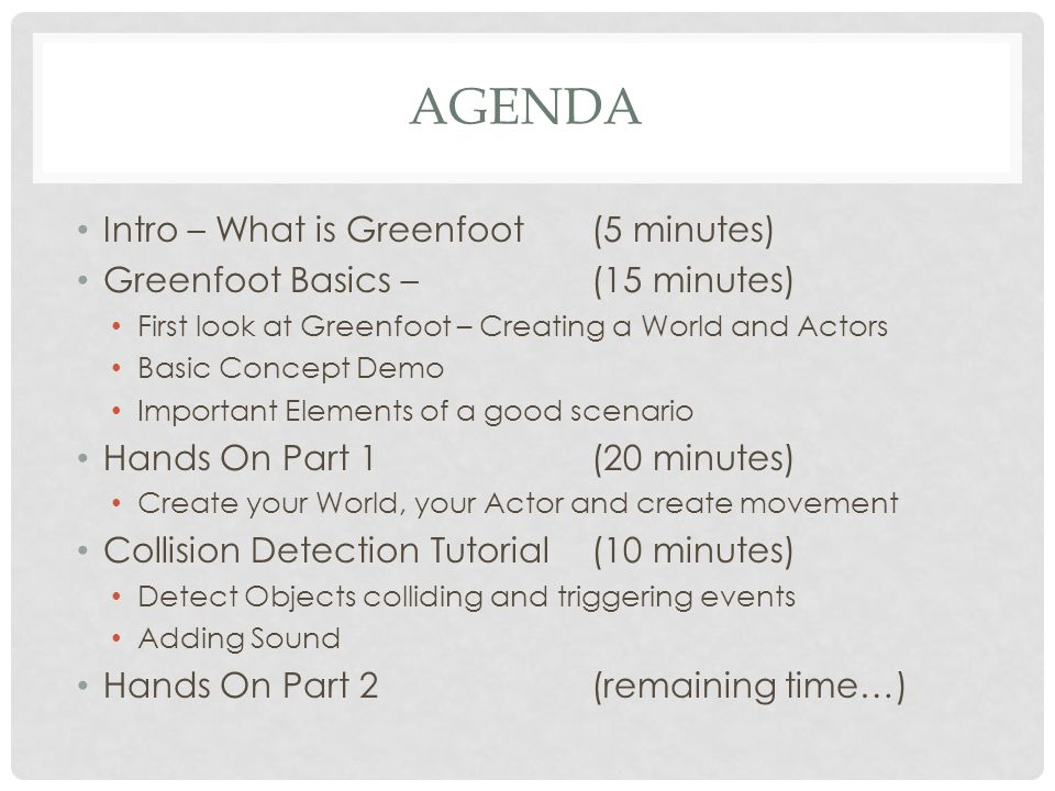 Agenda Intro – What is Greenfoot (5 minutes)