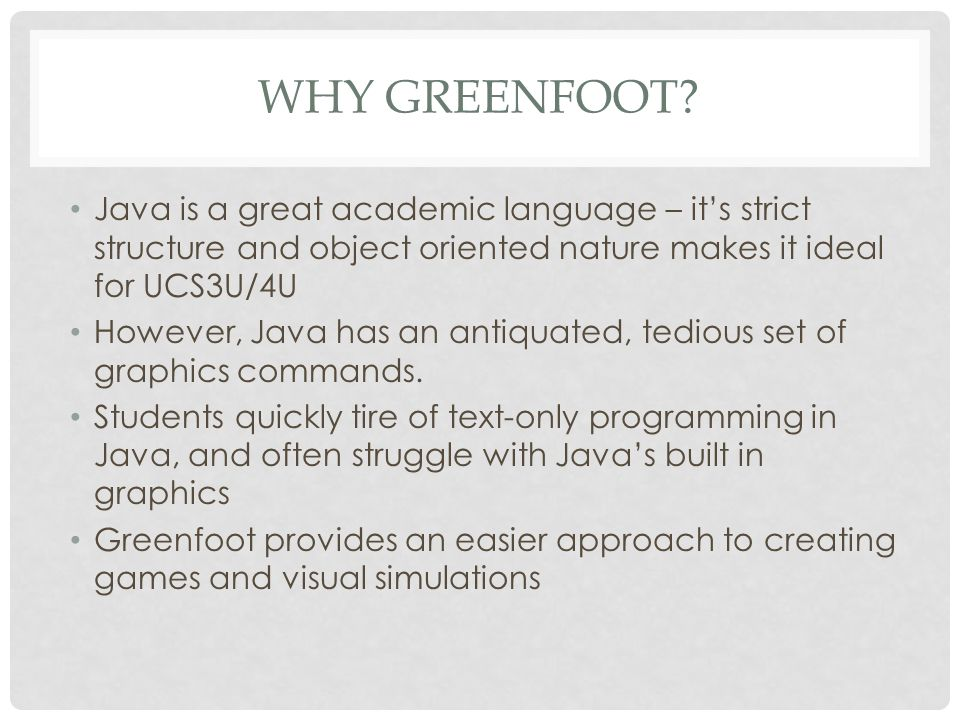Why Greenfoot Java is a great academic language – it's strict structure and object oriented nature makes it ideal for UCS3U/4U.