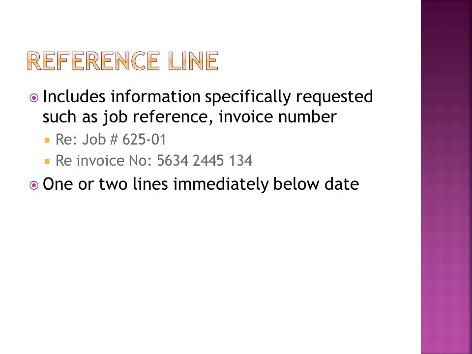Reference line Includes information specifically requested such as job reference, invoice number. Re: Job # 625-01.