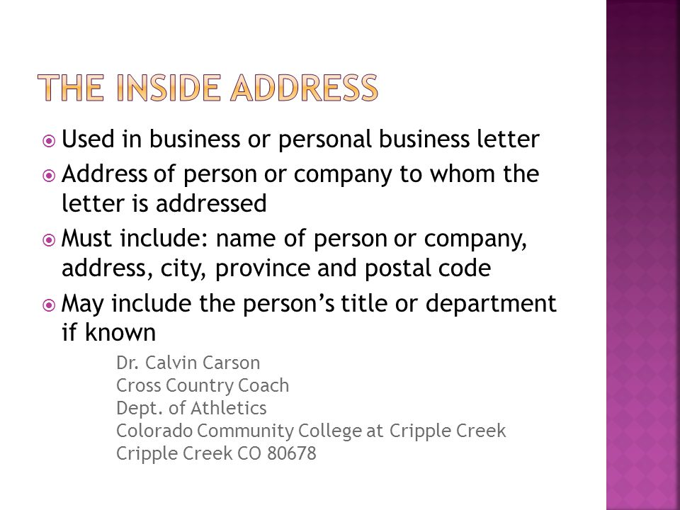 The inside address Used in business or personal business letter