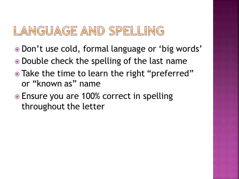 Language and spelling Don't use cold, formal language or 'big words'