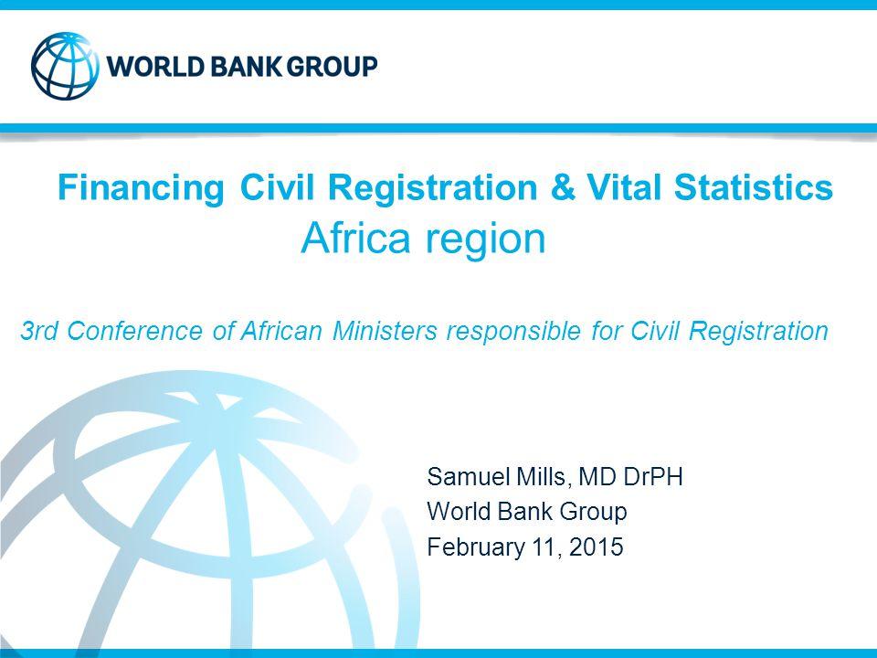 Samuel Mills, MD DrPH World Bank Group February 11, 2015