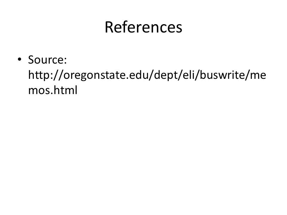 References Source: http://oregonstate.edu/dept/eli/buswrite/memos.html