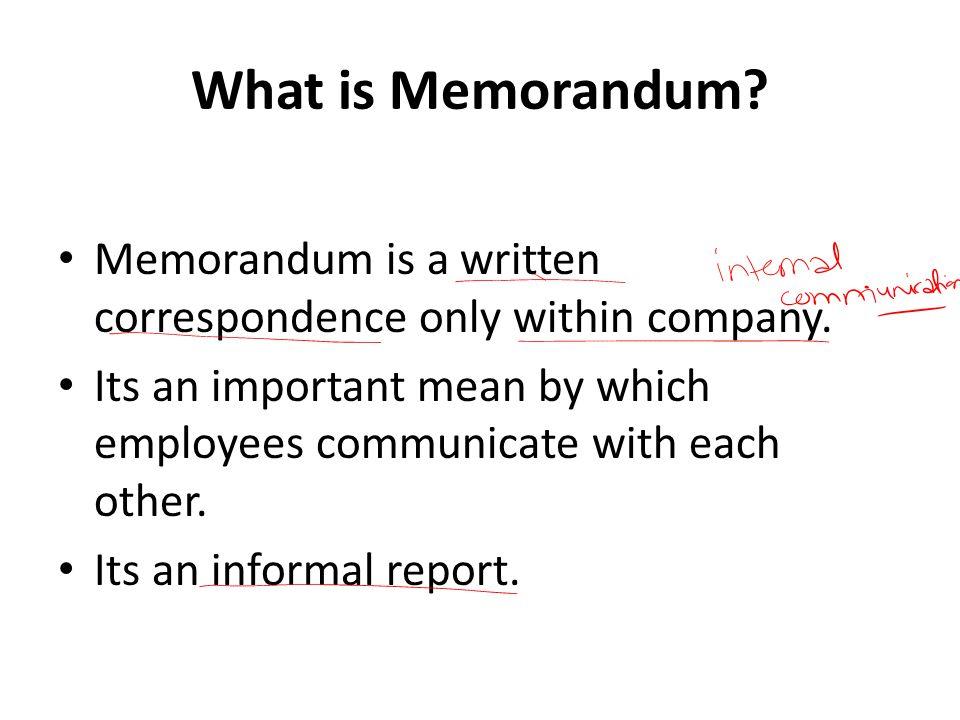 What is Memorandum Memorandum is a written correspondence only within company.