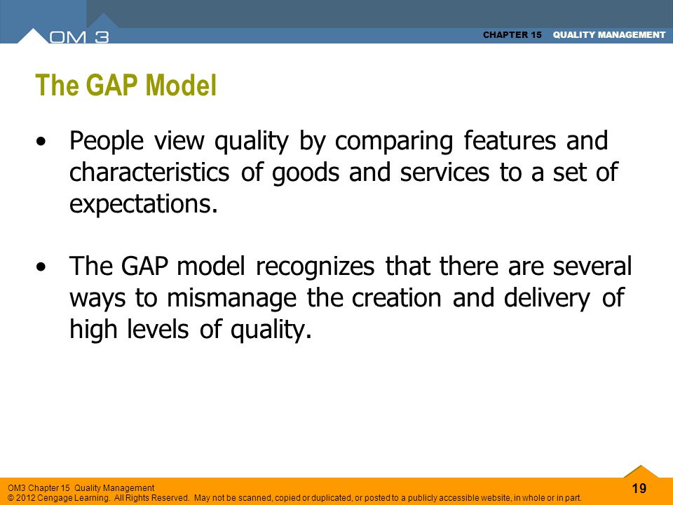 The GAP Model People view quality by comparing features and characteristics of goods and services to a set of expectations.