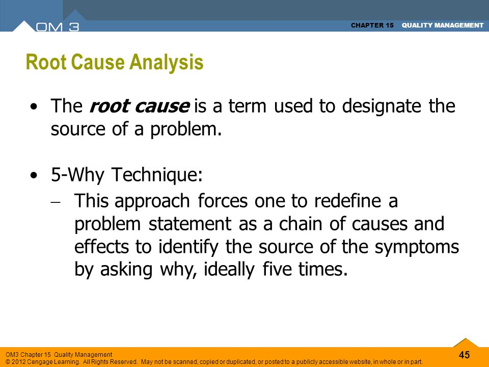 Root Cause Analysis The root cause is a term used to designate the source of a problem. 5-Why Technique: