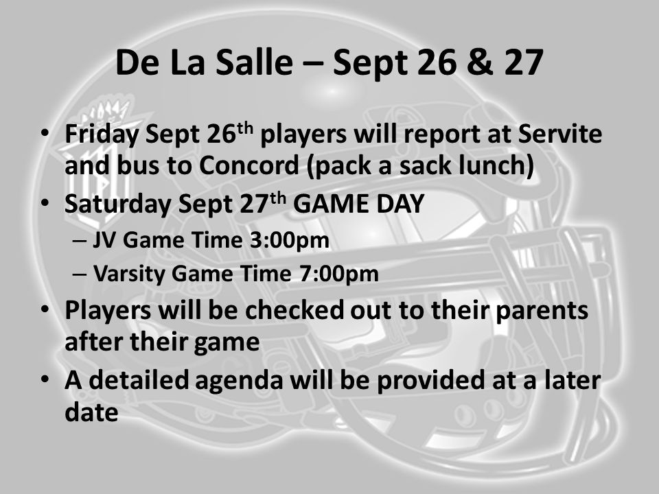 De La Salle – Sept 26 & 27 Friday Sept 26th players will report at Servite and bus to Concord (pack a sack lunch)