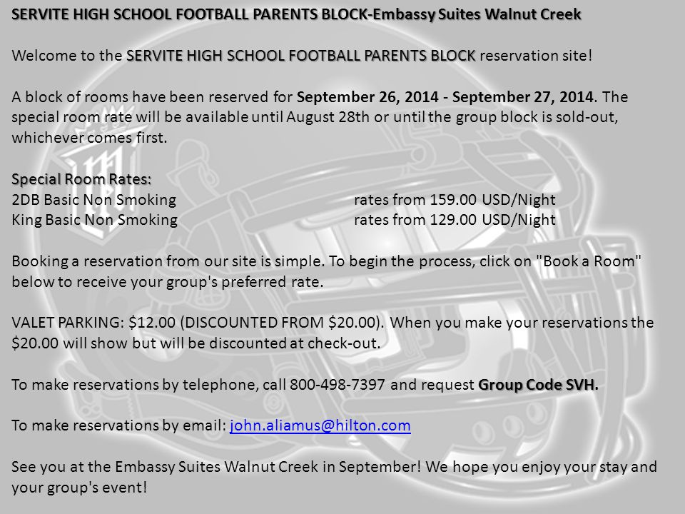 SERVITE HIGH SCHOOL FOOTBALL PARENTS BLOCK-Embassy Suites Walnut Creek Welcome to the SERVITE HIGH SCHOOL FOOTBALL PARENTS BLOCK reservation site! A block of rooms have been reserved for September 26, 2014 - September 27, 2014. The special room rate will be available until August 28th or until the group block is sold-out, whichever comes first.