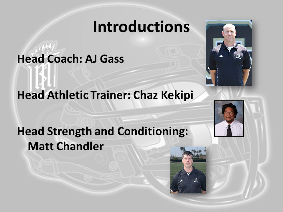 Introductions Head Coach: AJ Gass Head Athletic Trainer: Chaz Kekipi