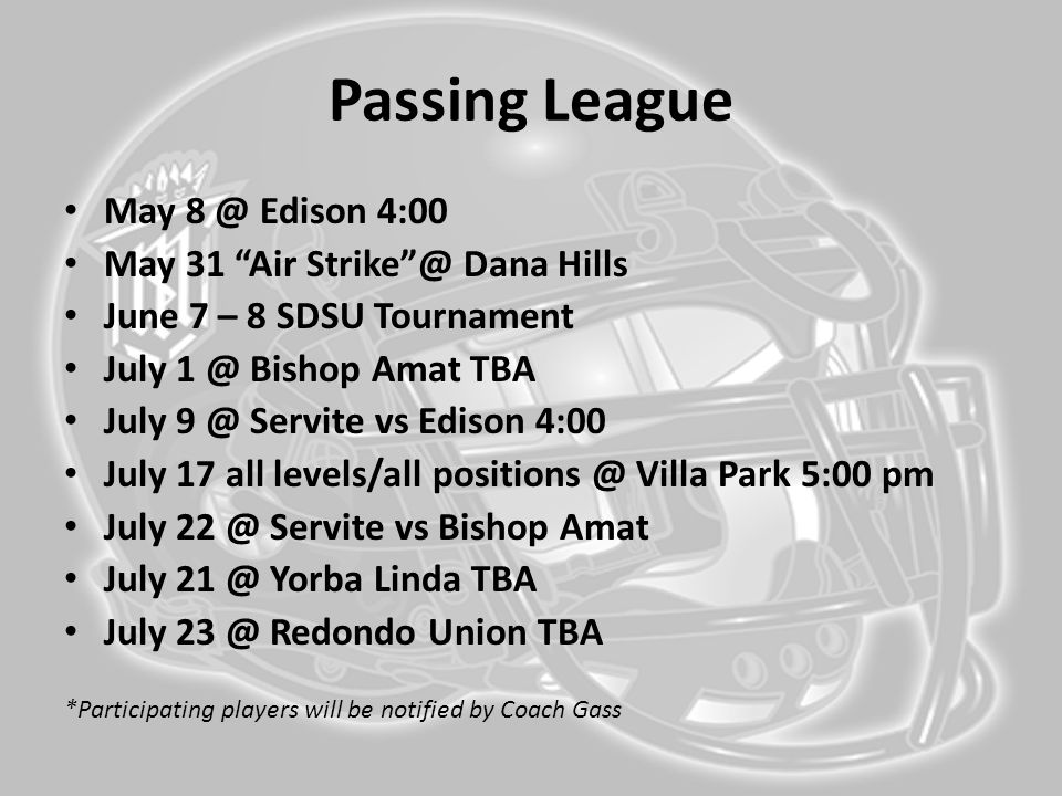 Passing League May 8 @ Edison 4:00 May 31 Air Strike @ Dana Hills