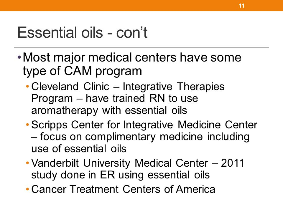 Essential oils - con't Most major medical centers have some type of CAM program.