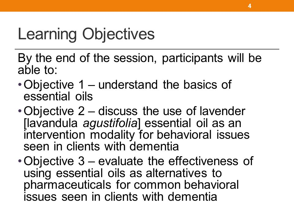 Learning Objectives By the end of the session, participants will be able to: Objective 1 – understand the basics of essential oils.