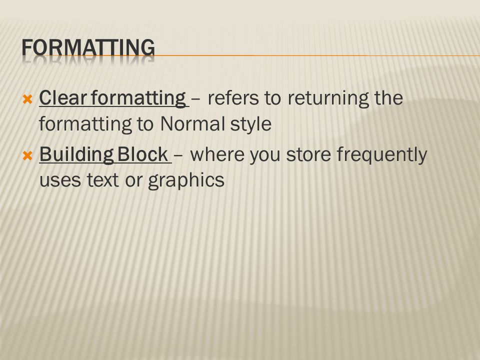 Formatting Clear formatting – refers to returning the formatting to Normal style.