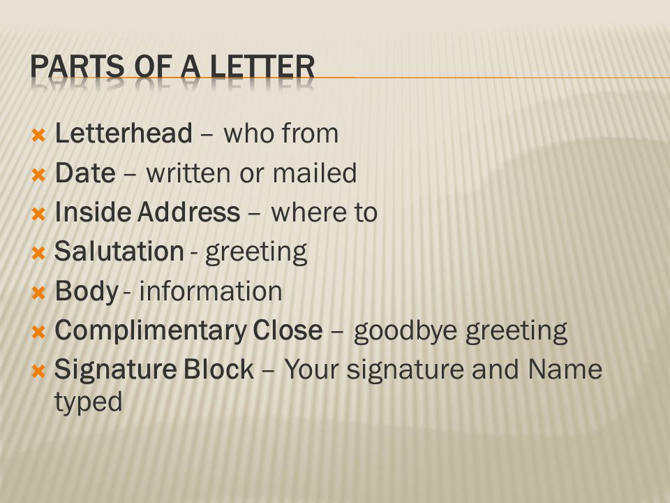 Parts of a Letter Letterhead – who from Date – written or mailed