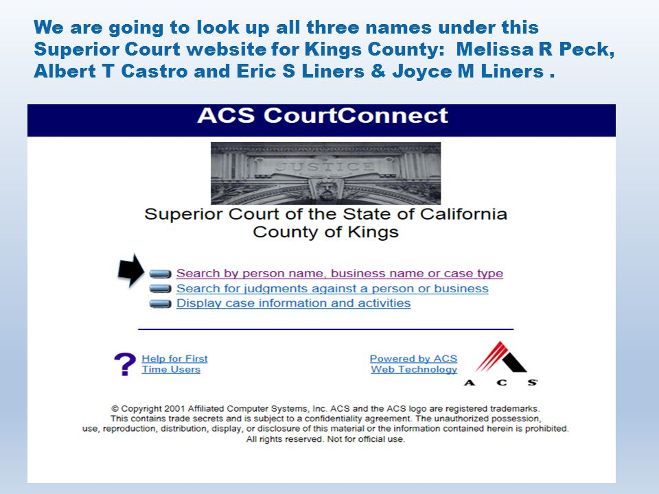 We are going to look up all three names under this Superior Court website for Kings County: Melissa R Peck, Albert T Castro and Eric S Liners & Joyce M Liners .