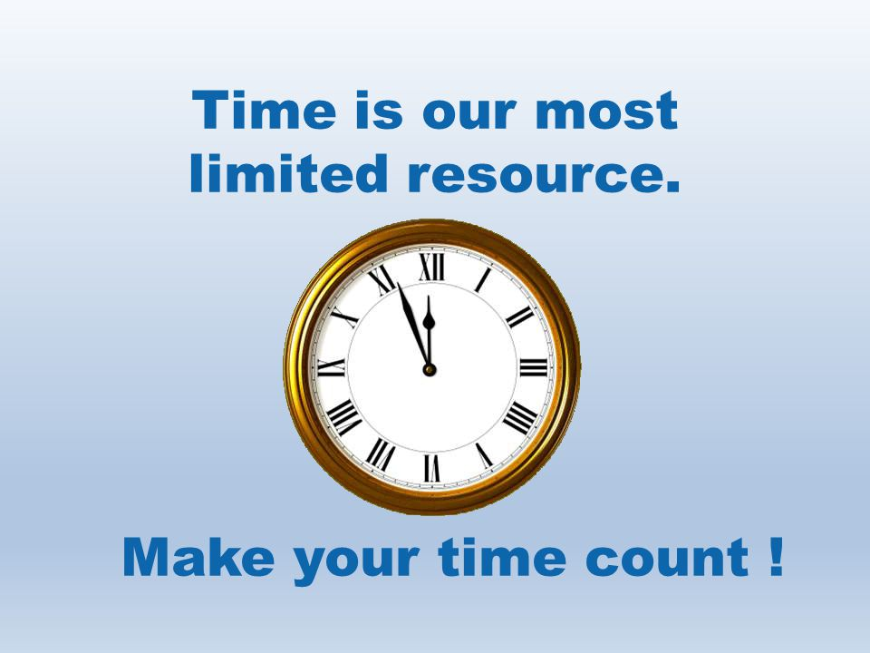 Time is our most limited resource. Make your time count !