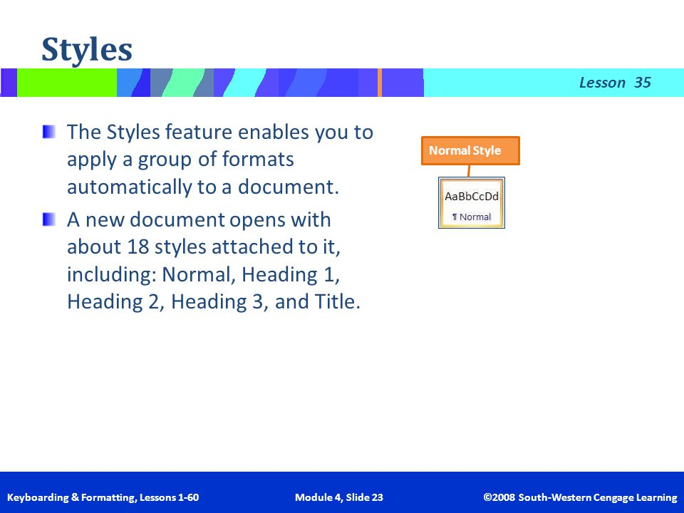 Styles 35. The Styles feature enables you to apply a group of formats automatically to a document.