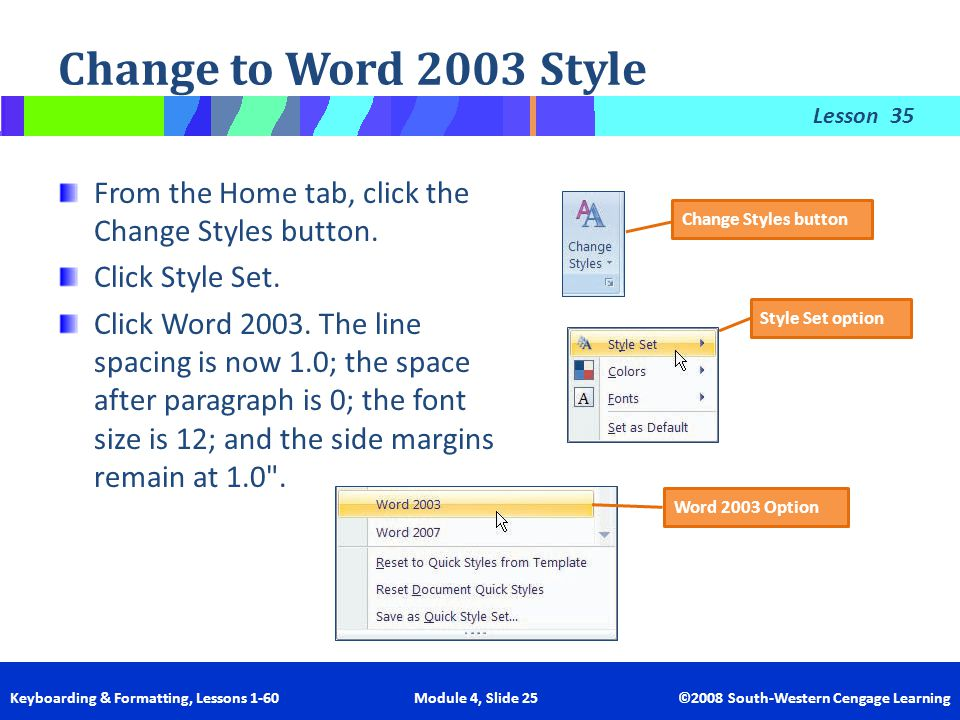 Change to Word 2003 Style 35. From the Home tab, click the Change Styles button. Click Style Set.