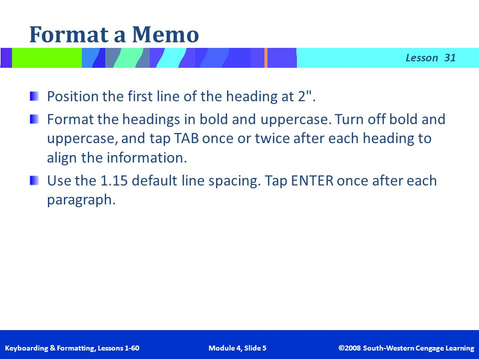 Format a Memo Position the first line of the heading at 2 .