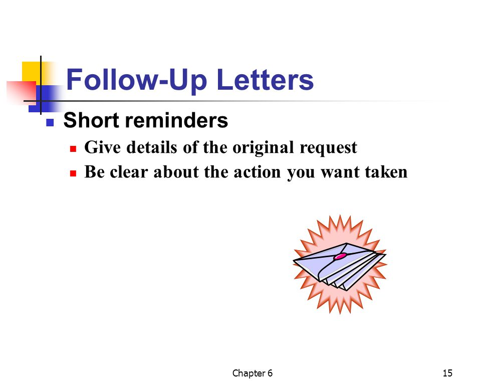 Follow-Up Letters Short reminders Give details of the original request