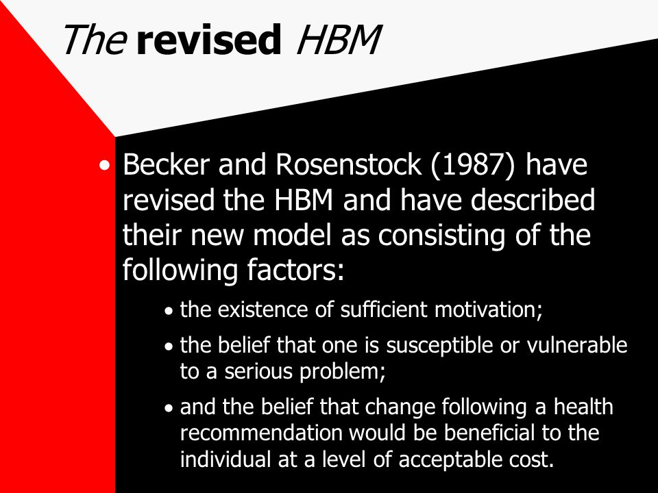 The revised HBM Becker and Rosenstock (1987) have revised the HBM and have described their new model as consisting of the following factors: