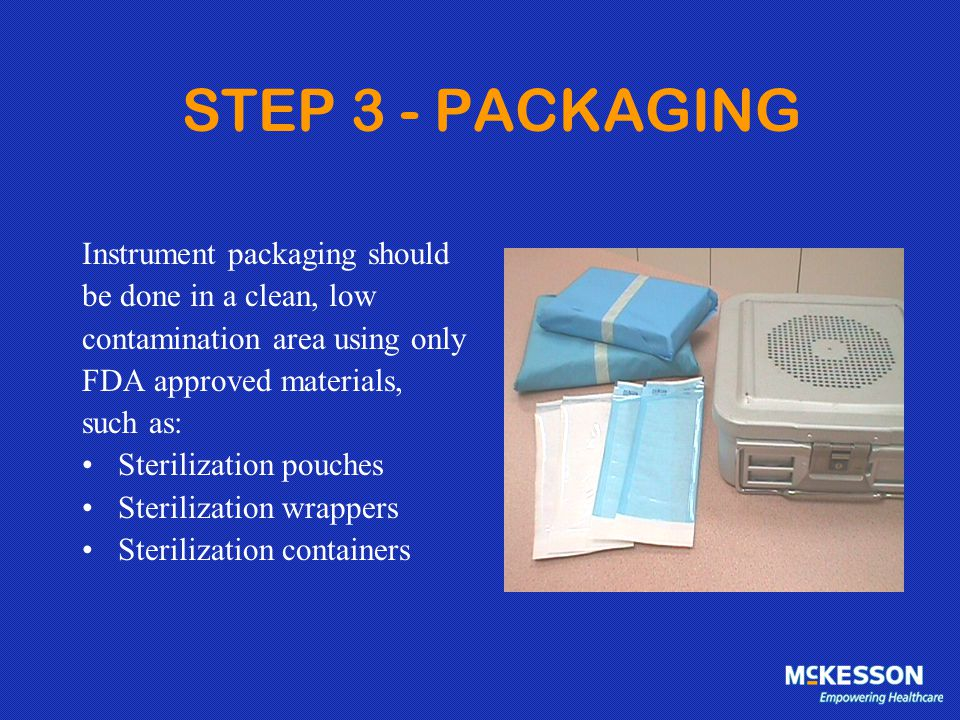 STEP 3 - PACKAGING Instrument packaging should be done in a clean, low