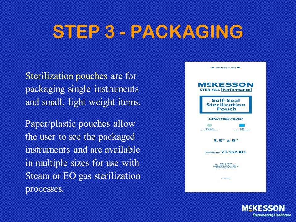 STEP 3 - PACKAGING Sterilization pouches are for